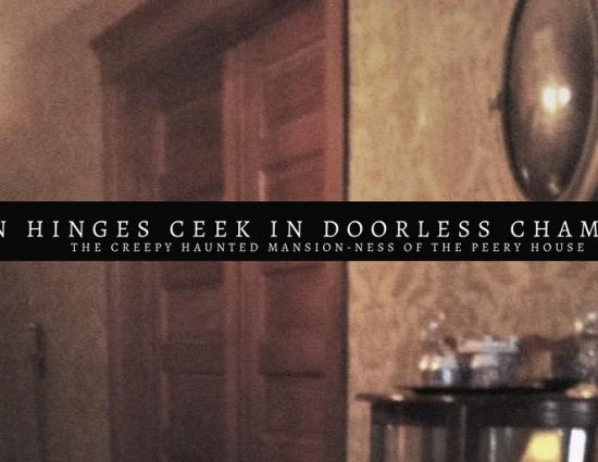 When hinges creek in doorless chambers… ( The Peery House )